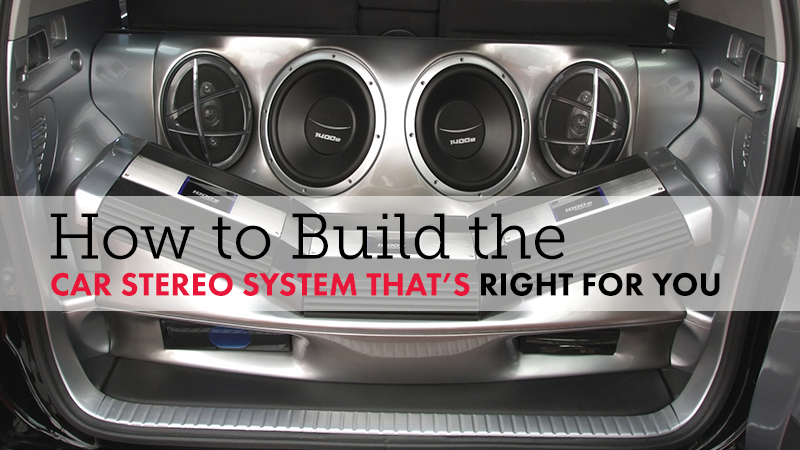 How to Build the Car Stereo System That's Right for You